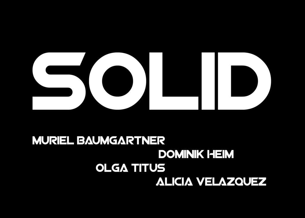 Solid – Muriel Baumgartner, Dominik Heim, Olga Titus, Alicia Velázquez